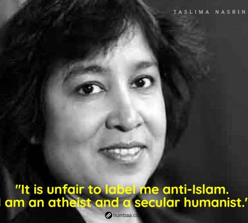 """It is unfair to label me anti-Islam. I am an atheist and a secular humanist."" by Taslima Nasrin on humbaa"