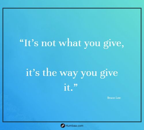 """It's not what you give, it's the way you give it."" by Bruce Lee on Humbaa"