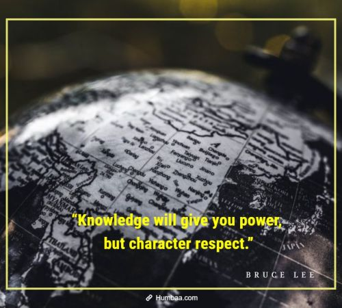 """Knowledge will give you power, but character respect."" by Bruce Lee on Humbaa"
