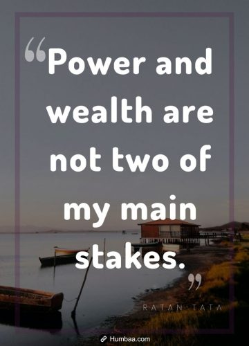 Power and wealth are not two of my main stakes.