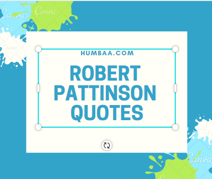 Robert Pattinson Quotes