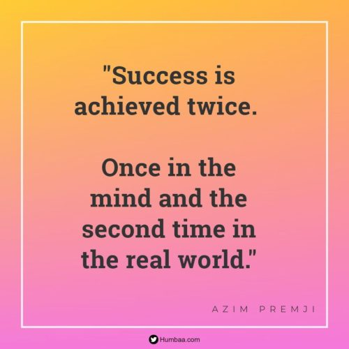"""""""Success is achieved twice. Once in the mind and the second time in the real world."""" by Azim premji on humbaa.com"""