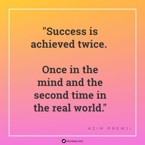 """Success is achieved twice. Once in the mind and the second time in the real world."" by Azim premji on humbaa.com"
