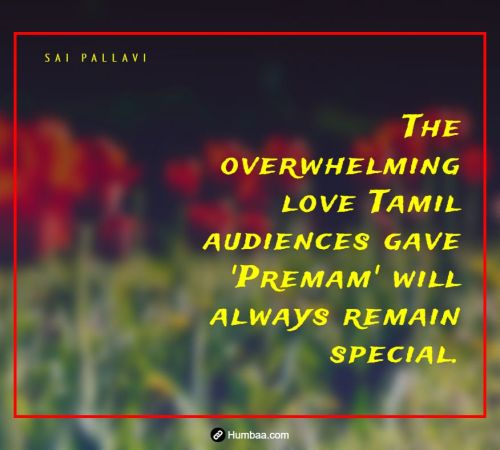The overwhelming love Tamil audiences gave 'Premam' will always remain special. By Sai Pallavi on Humbaa