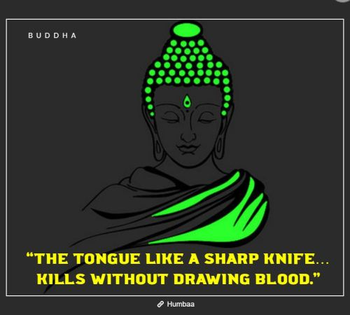 """The tongue like a sharp knife… Kills without drawing blood."" By Buddha on Humbaa"