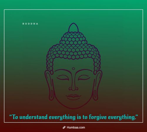 """To understand everything is to forgive everything."" By Buddha on Humbaa"