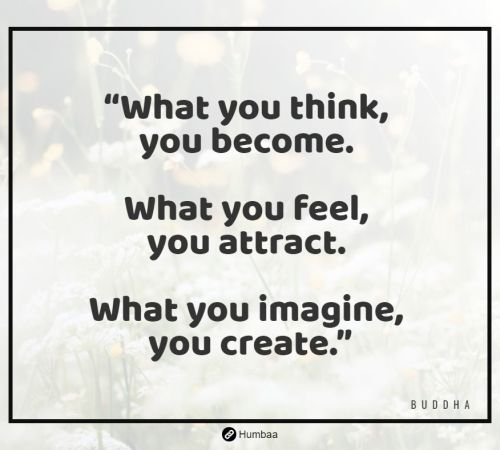 """What you think, you become. What you feel, you attract. What you imagine, you create."" By Buddha on Humbaa"