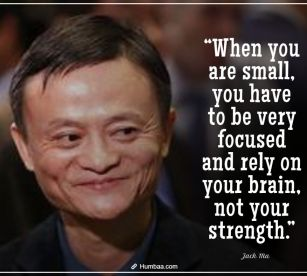 """""""When you are small, you have to be very focused and rely on your brain, not your strength."""" by Jack Ma on Humbaa.com"""
