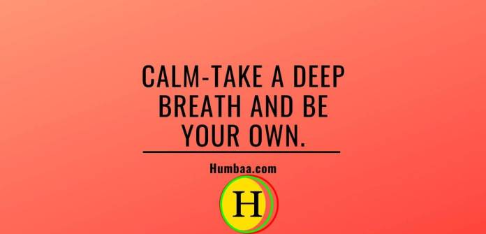 Calm take a deep breath and be your own