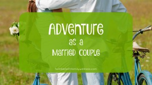 The Importance of Adventure as a Married Couple