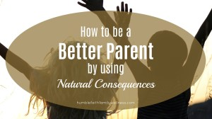 How to be a Better Parent by using Natural Consequences