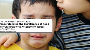 Understanding the Significance of Food for Children with Attachment Issues