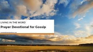 Living in the Word – Prayer Devotional for Gossip