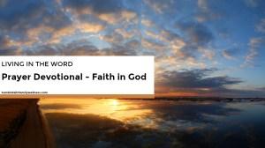 Living in the Word – Prayer Devotional for Faith in God