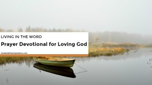 Living in the Word – Prayer Devotional for Loving God