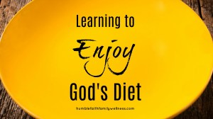 Learning to Enjoy God's Diet