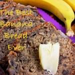 Best Banana Bread Ever