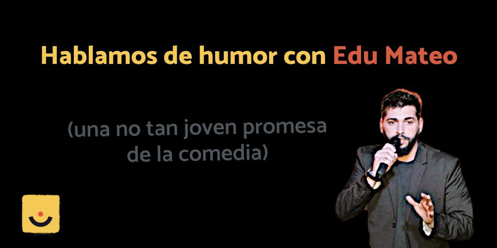 Hablamos de humor con Edu Mateo