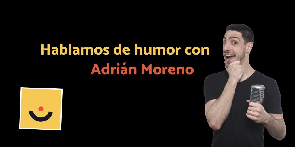 Hablamos de humor con Adrián Moreno