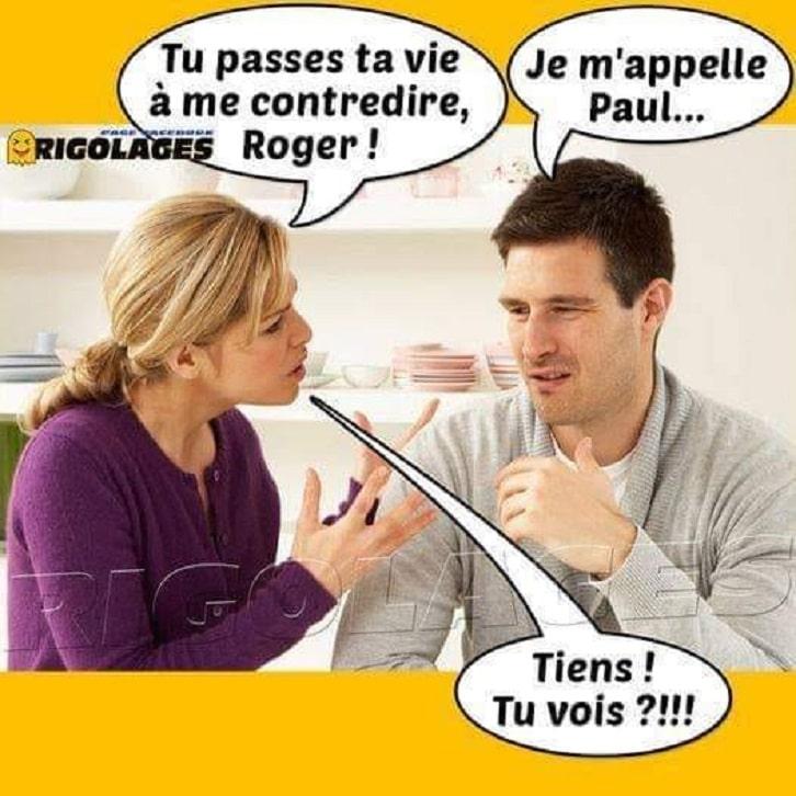 Tu passe ta vie à me contredire, Roger !