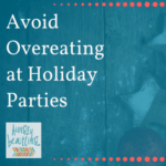 Avoid Overeating at Holiday Parties with These 7 Unorthodox Yet Effective Tips