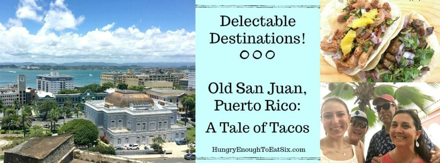 Delectable Destinations! Old San Juan, Puerto Rico: A Tale of Tacos