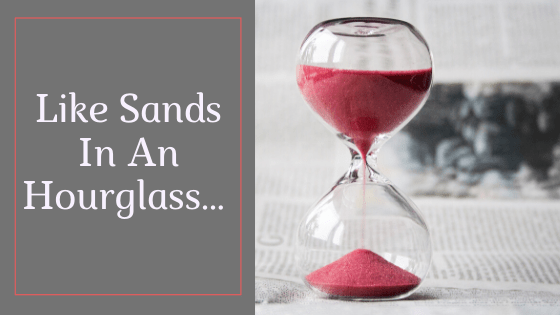 025. Like Sands In An Hourglass…So Go the Days of Our Life