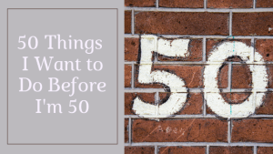 50 things I'm going to do before I'm 50