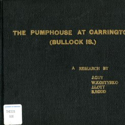 The Pumphouse at carrington (Bullock Island) A Research by J. Guy, W. Kostyrko, J. Lott and B. Rodd (Thesis 608)