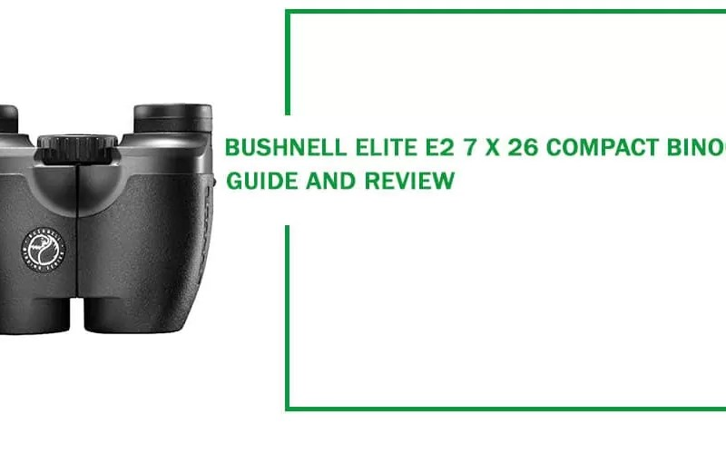 Bushnell Elite E2 7 x 26 Custom Compact Binoculars Review