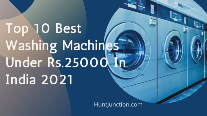 Top 10 Best Washing Machines Under Rs.25000 In India 2021