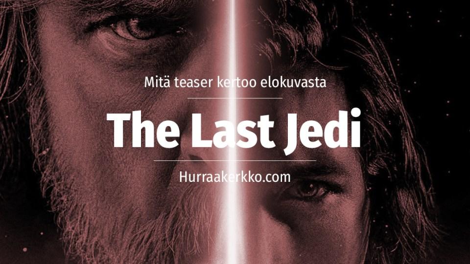 Mitä teaser kertoo elokuvasta Star Wars Episode VIII: The Last Jedi?