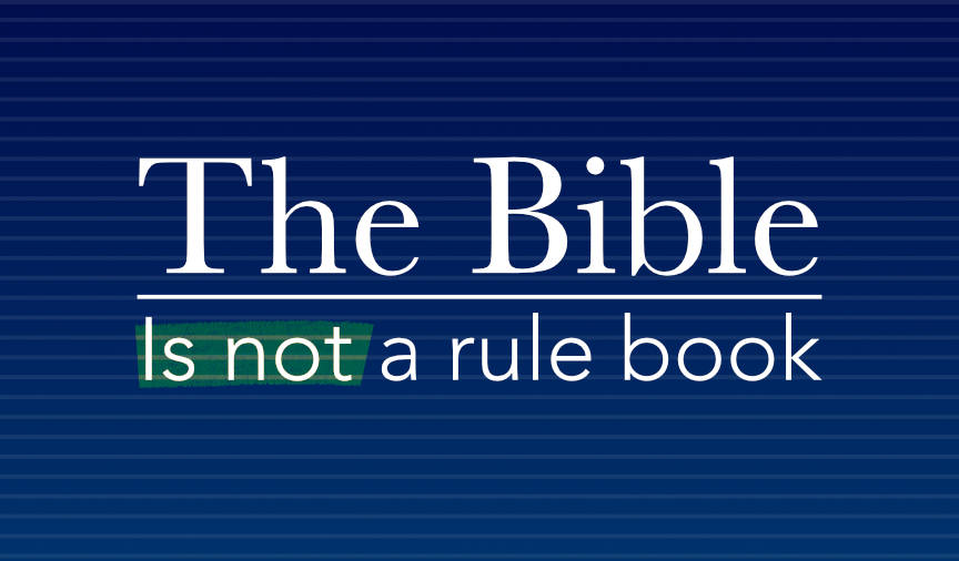 The Bible is not a rule book
