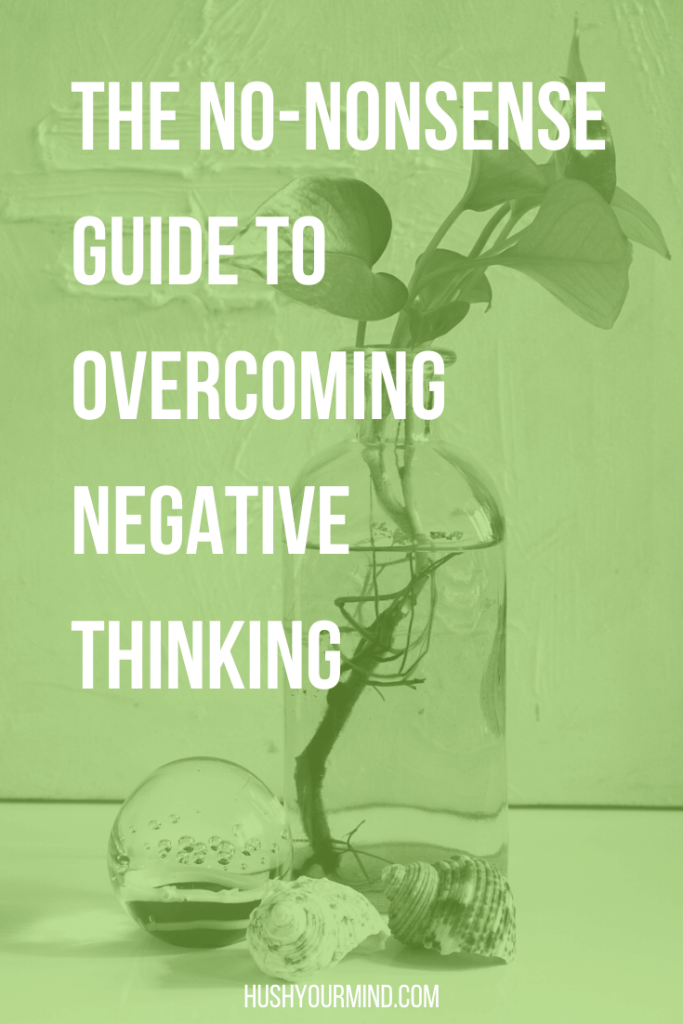 "The No-Nonsense Guide to Overcoming Negative Thinking | Negative thoughts like ""I'm not good enough"" haunt the best of us. Find out what keeps us from being happy and how to overcome negative thinking."