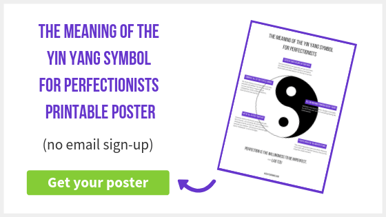 The Meaning of the Yin Yang Symbol for Perfectionists | Have you ever seen the yin yang symbol? It seems like it has nothing to do with perfectionism. But after years of study and experimentation, I've extracted valuable lessons from it. Read on to discover how this symbol can help you find more confidence and joy. Free printable poster included.