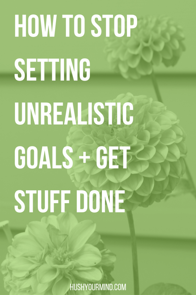 How to Stop Setting Unrealistic Goals + Get Stuff Done | You set high goals and feel pumped... But then, you get caught up in details, ruminate or feel overwhelmed. It's time to stop setting unrealistic goals.