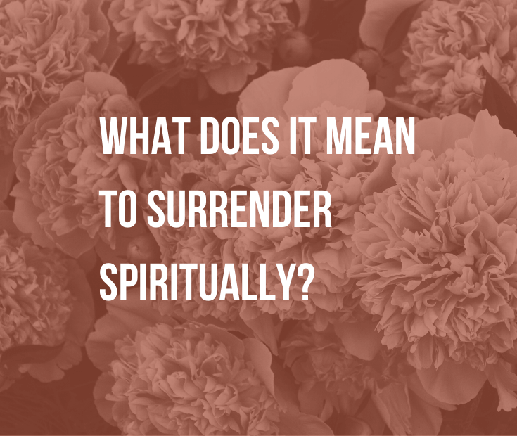 "What Does It Mean to Surrender Spiritually? | The term ""surrender"" conjures up war images, but in spiritual circles, it brings us peace, joy and clarity. So, what does it mean to surrender spiritually?"