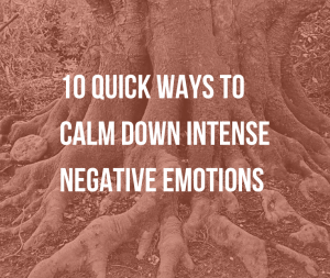 10 Quick Ways to Calm Down Intense Negative Emotions | What are the best ways to calm down? Why are intense negative emotions such a challenge? Read on to find out and get the cheatsheet.