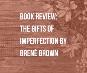 """Book Review: The Gifts of Imperfection by Brené Brown   Brené Brown studies shame, vulnerability and courage. Basically, she analyzes how people can live joyful and meaningful lives. We all worry about what others think and fear looking """"weak"""" or being ridiculed. So, how can we stay true to ourselves? Discover what it takes to """"live wholeheartedly"""" in this book review."""