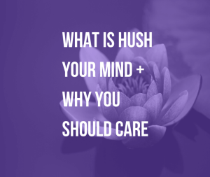 What Is Hush Your Mind And Why You Should Care   Our greatest gift to the world is finding inner peace. Discover my philosophy, who I am and what to expect.