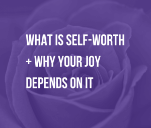 What Is Self-Worth + Why Your Joy Depends On It | If you believe you have infinite value, you'd probably live happily ever after. However, most of us compare ourselves to others and battle with an inner critic. Which leaves us feeling anxious and depressed and ruins relationships. So, what exactly is self-worth? And what can we do to boost our self-worth and joy?