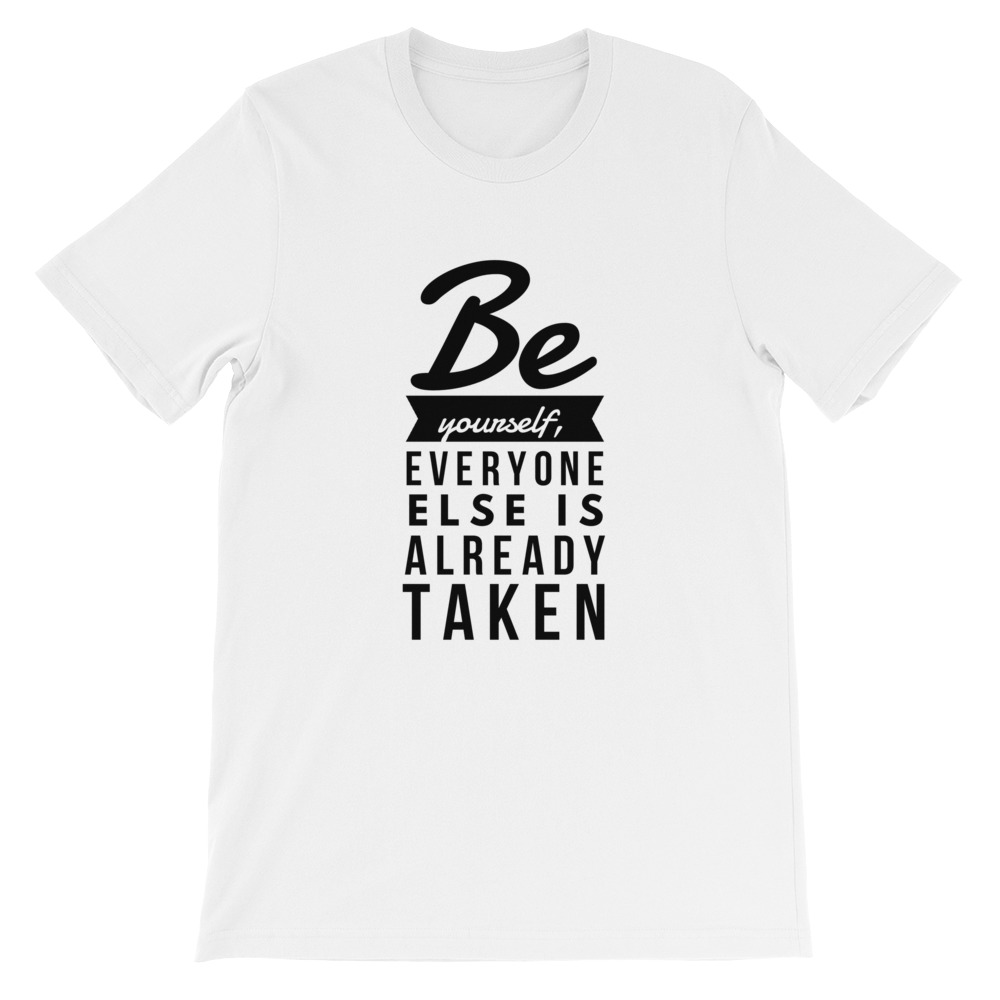 BE YOURSELF – EVERYONE ELSE IS TAKEN