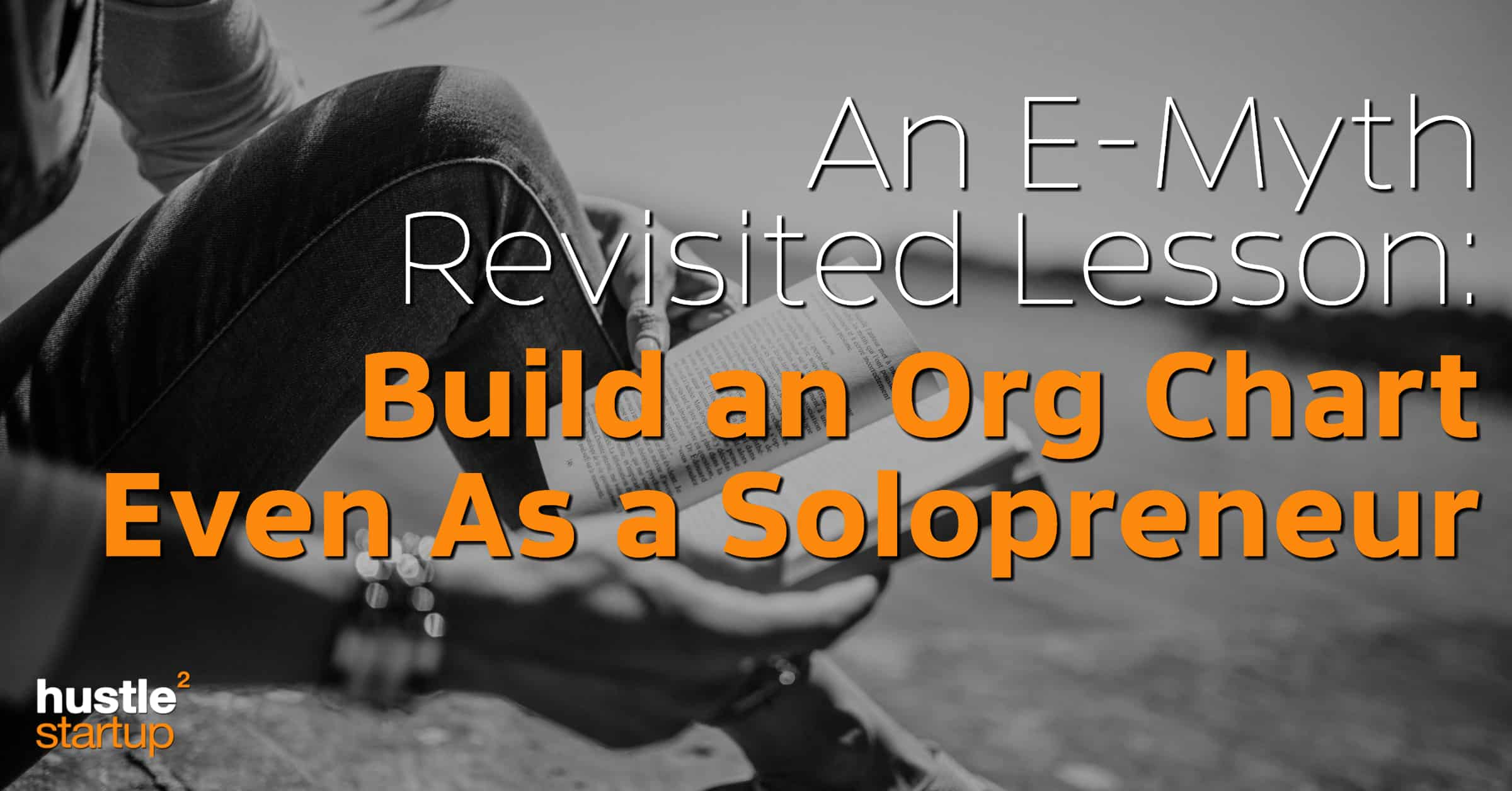 E Myth Lessons Build An Org Chart Even As A Solopreneur
