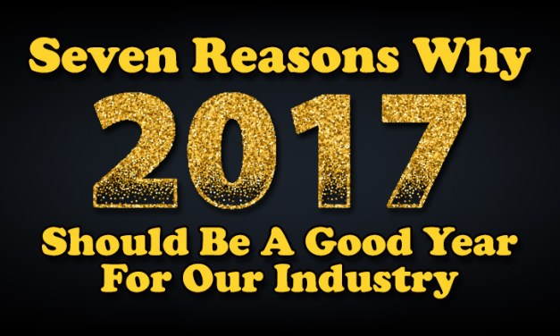 Seven Reasons Why 2017 Should be a Good Year  For Our Industry