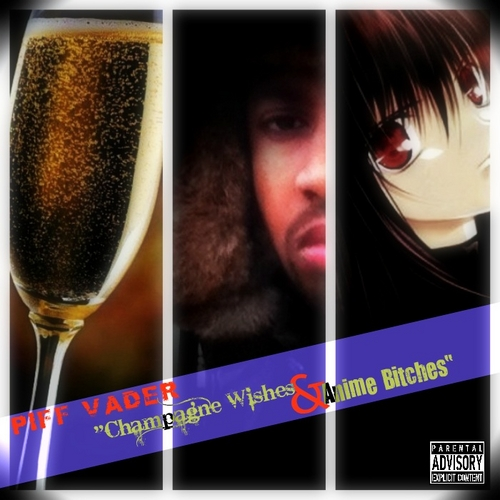 Piff Vader Champagne Wishes Amp Anime Bitches Mixtape Stream Amp Download