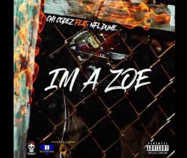 Chicodez Im A Zoe Feat Nfl Dume Underworld Recordz Submitted Views 258027