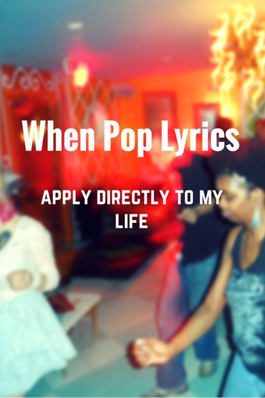When the lyrics apply to my life