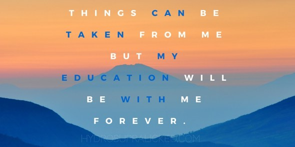 things can be taken from me but my education will be with me forever.