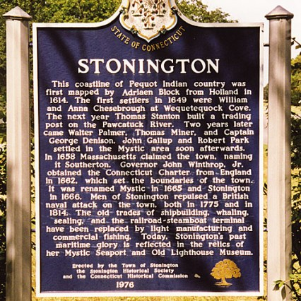 Of the four founders of the town of Stonington, Connecticut, I am descended from three of them: Thomas Minor, Walter Palmer and Thomas Stanton. The fourth founder was William Chesebrough. The historical marker located on Rt 1 between Mystic and Stonington tells of the founding of the town.