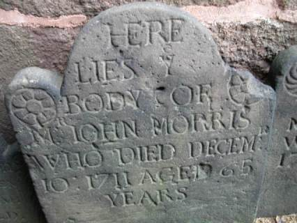 John Morris (1646-1711) grave marker at Grove Street Cemetery, New Haven, Connecticut (plot: buried in the Green -- tombstone along the wall of the Grove Street Cemetery). Inscription: Here Lies Ye Body of Mr. John Morris Who Died Decem'r 10: 1711 Aged 65 Years. This appears to be a different man than my 8th g-grandfather, although some researchers claim this to be the case. It does not seem likely that John Morris of Newark would have returned to New Haven to be buried after removing to New Jersey. (photo credit: Nareen, et al, 2003)
